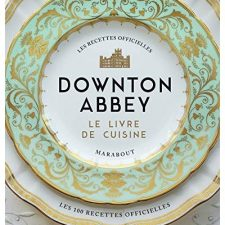 La cuisine de Downton Abbey – 35€