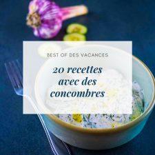 20 recettes avec des concombres