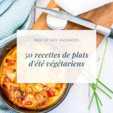 50 recettes de plats d'été végétariens