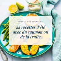 22 recettes d'été avec du saumon ou de la truite - la cerise sur le maillot