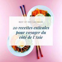 20 recettes estivales pour voyager du côté de l'Asie - la cerise sur le maillot