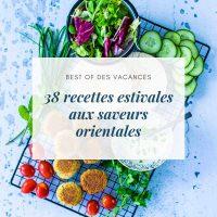 38 recettes estivales aux saveurs orientales - la cerise sur le maillot