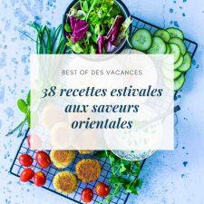 38 recettes estivales aux saveurs orientales